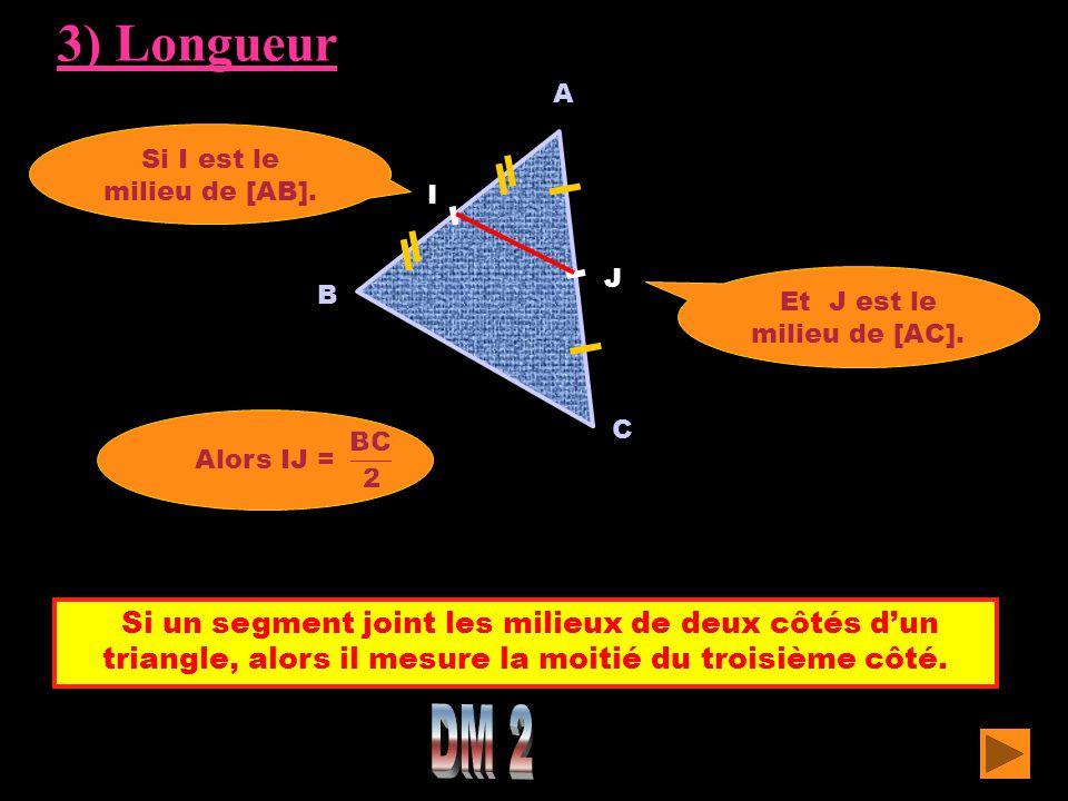 3) Longueur A. Si I est le milieu de [AB]. I. J. Et J est le milieu de [AC]. B. Alors IJ = C.